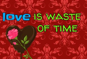 love is waste of time