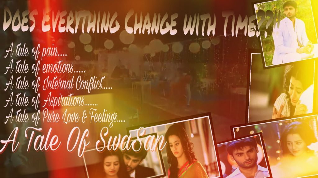 Does Everything Change With Time?!!a SwaSan ff (part-13) - Telly Updates